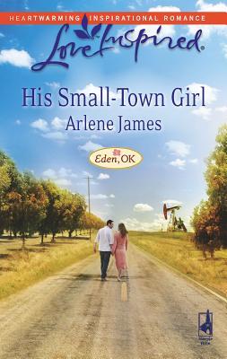 His Small-Town Girl: Eden, OK - James, Arlene