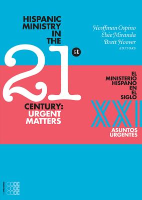 Hispanic Ministry in the 21st Century: Urgent Matters - Ospino, Hosffman
