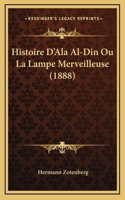 Histoire D'Ala Al-Din Ou La Lampe Merveilleuse (1888) - Zotenberg, Hermann