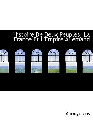 Histoire de Deux Peuples, La France Et L'Empire Allemand - Anonymous