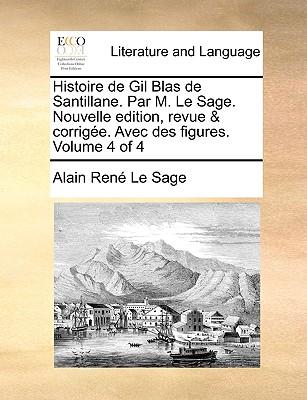 Histoire de Gil Blas de Santillane. Par M. Le Sage. Nouvelle Edition, Revue & Corrige. Avec Des Figures. Volume 4 of 4 - Le Sage, Alain Rene