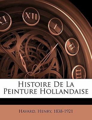 Histoire de La Peinture Hollandaise - Havard, Henry