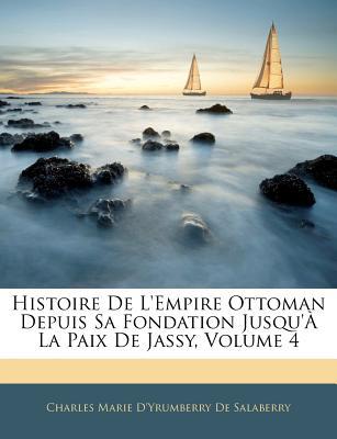 Histoire de L'Empire Ottoman Depuis Sa Fondation Jusqu' La Paix de Jassy, Volume 3 - De Salaberry, Charles Marie D'Yrumberry