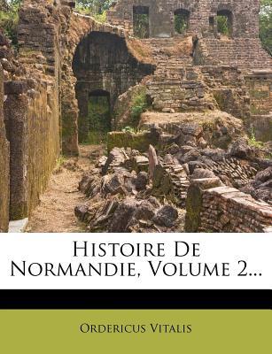 Histoire de Normandie, Volume 2... - Vitalis, Ordericus