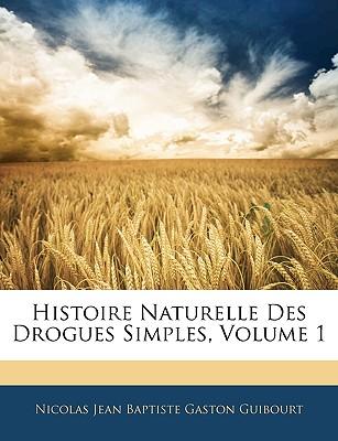 Histoire Naturelle Des Drogues Simples, Volume 1 - Guibourt, Nicolas Jean Baptiste Gaston