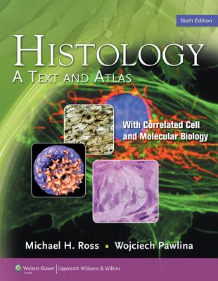 Histology: A Text and Atlas - Ross, Michael H, PhD, and Pawlina, Wojciech, MD