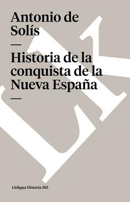 Historia de La Conquista de La Nueva Espana - Solis, Antonio De