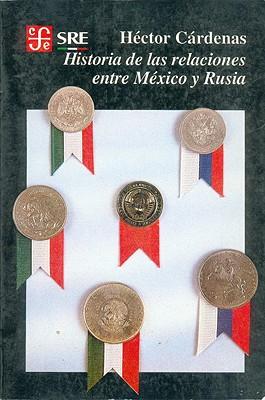 Historia de Las Relaciones Entre Mexico y Rusia - Crdenas, H'Ctor, and Brading, David A, and Cardenas, Hector