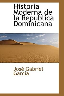 Historia Moderna de la Republica Dominicana - Garcia, Jose Gabriel