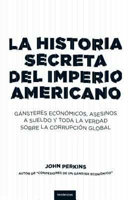 Historia Secreta del Imperio Americano - Perkins, John