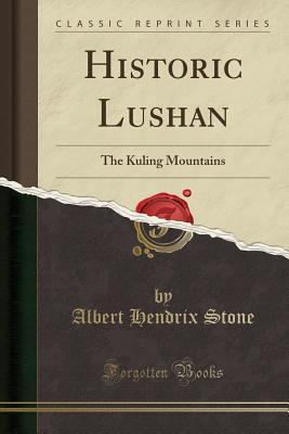 Historic Lushan: The Kuling Mountains (Classic Reprint) - Stone, Albert Hendrix
