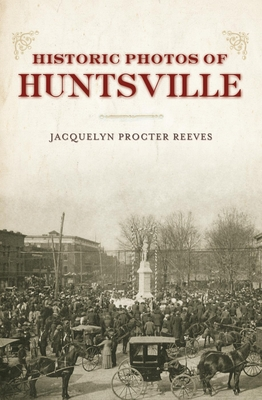 Historic Photos of Huntsville - Reeves, Jacquelyn Procter