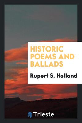 Historic Poems and Ballads - Holland, Rupert S