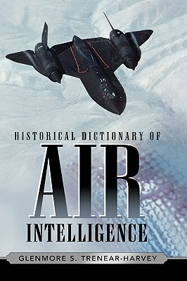 Historical Dictionary of Air Intelligence - Trenear-Harvey, Glenmore S