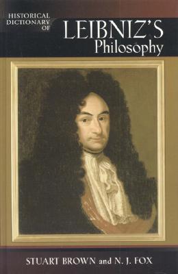 Historical Dictionary of Leibniz's Philosophy - Brown, Stuart, and Fox, N J