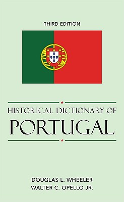 Historical Dictionary of Portugal - Wheeler, Douglas L, and Opello, Walter C
