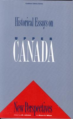 Historical Essays on Upper Canada - Johnson, Harry, and Wilson, Bruce G, and Johnson, J K