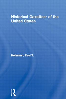 Historical Gazetteer of the United States - Hellmann, Paul T.