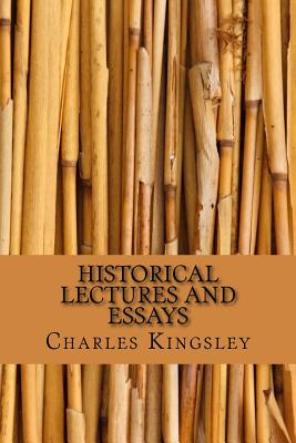 Historical Lectures and Essays - Kingsley, Charles
