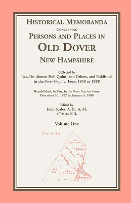 Historical Memoranda Concerning Persons and Places in Old Dover, New Hampshire - Quint, Rev Alonzo H