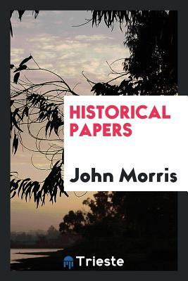 Historical Papers - Morris, John