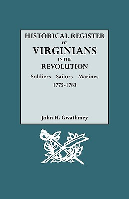 Historical Register of Virginians in the Revolution: Soldiers, Sailors, Marines, 1775-1783 - Gwathmey, John H