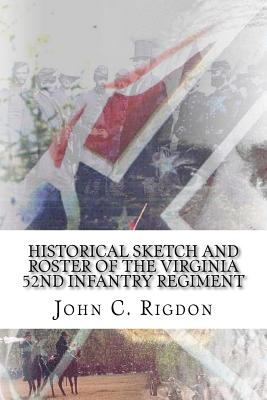 Historical Sketch and Roster Of The Virginia 52nd Infantry Regiment - Rigdon, John C