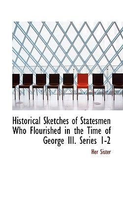 Historical Sketches of Statesmen Who Flourished in the Time of George III. Series 1-2 - Sister, Her