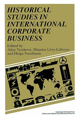 Historical Studies in International Corporate Business - Teichova, Alice (Editor)