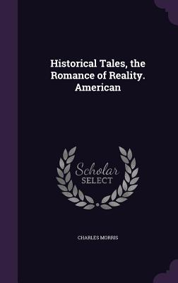 Historical Tales, the Romance of Reality. American - Morris, Charles