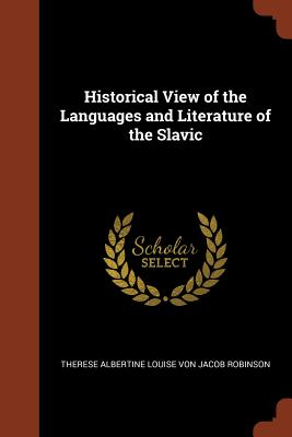 Historical View of the Languages and Literature of the Slavic - Robinson, Therese Albertine Louise Von J
