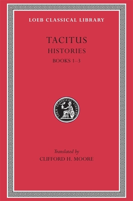 Histories: Books 1-3 - Tacitus, and Moore, Clifford H (Translated by)