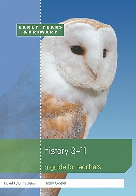 History 3-11: A Guide for Teachers - Cooper, Hilary, Professor