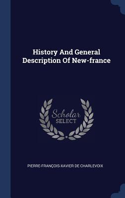 History and General Description of New-France - Charlevoix, Pierre-Francois-Xavier De