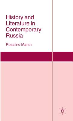 History and Literature in Contemporary Russia - Marsh, Rosalind J.