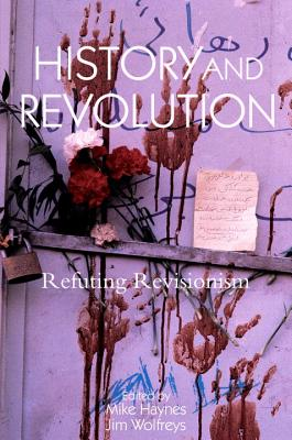 History and Revolution: Refuting Revisionism - Haynes, Mike (Editor)