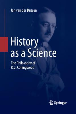 History as a Science: The Philosophy of R.G. Collingwood - Van Der Dussen, Jan