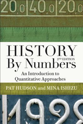 History by Numbers: An Introduction to Quantitative Approaches - Hudson, Pat, and Ishizu, Mina