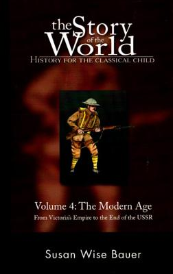 History for the Classical Child: The Modern Age: Volume 4: From Victoria's Empire to the End of the USSR - Bauer, Susan Wise