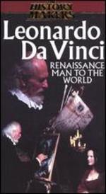 History Makers: Leonardo Da Vinci - Renaissance Man to the World