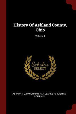 History of Ashland County, Ohio; Volume 1 - Baughman, Abraham J