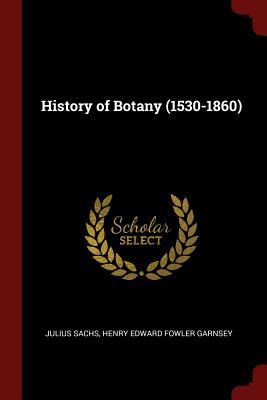 History of Botany (1530-1860) - Sachs, Julius, and Garnsey, Henry Edward Fowler