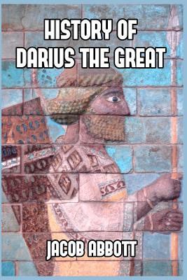 History of Darius the Great - Abbott, Jacob