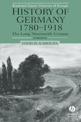 History of Germany 1780-1918: The Long Nineteenth Century - Blackbourn, David