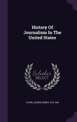 History of Journalism in the United States - Payne, George Henry 1876-1945 (Creator)