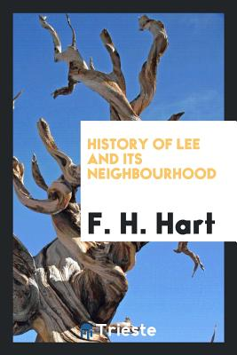 History of Lee and Its Neighbourhood - Hart, F H