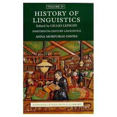 History of Linguistics, Volume IV: Nineteenth-Century Linguistics - Davies, Anna Morpurgo, and Lepschy, Giulio C.