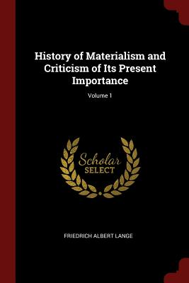 History of Materialism and Criticism of Its Present Importance; Volume 1 - Lange, Friedrich Albert