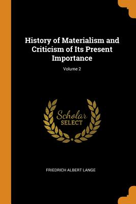 History of Materialism and Criticism of Its Present Importance; Volume 2 - Lange, Friedrich Albert