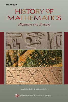 History of Mathematics: Highways and Byways - Mathematical Association of America, and Dahan-Dalmaedico, Amy, and Peiffer, Jeanne